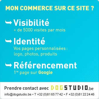 Mon commerce sur ce site ? Visiblit�, identit�, r�f�rencement. Contact : info@dogstudio.be - +32(0)81 65 77 42